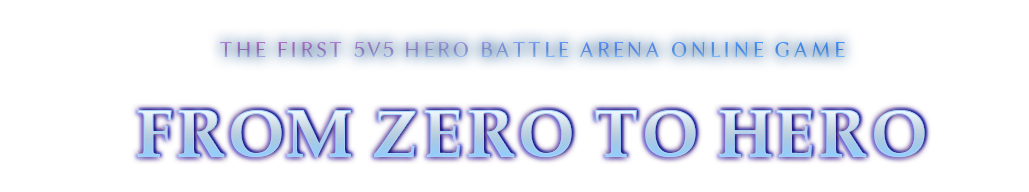 The First 5v5 Hero Battle Arena Online Game - From ZERO to HERO